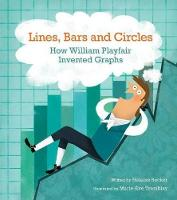 Cover for Lines, Bars And Circles: How William Playfair Invented Graphs by Helaine Becker