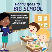 Cover for Danny Goes to Big School by Claudia Gray