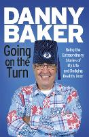 Cover for Going on the Turn Being the Extraordinary Stories of My Life and Dodging Death's Door by Danny Baker