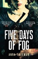 Cover for Five Days of Fog  by Anna Freeman
