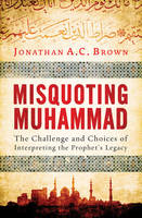 Cover for Misquoting Muhammad  by Jonathan A.C. Brown