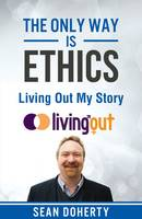 Cover for The Only Way is Ethics: Living Out My Story  by Sean Doherty