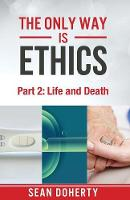 Cover for The Only Way is Ethics: Life and Death  by Sean Doherty