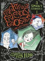 Cover for Frightfully Friendly Ghosties: Frightfully Friendly Ghosties Collection 3 Spooky Stories in 1 by Daren King