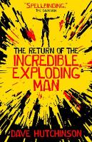 Cover for The Return of the Incredible Exploding Man by Dave Hutchinson