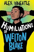 Cover for The Humiliations of Welton Blake by Alex Wheatle