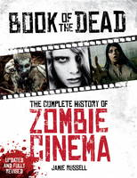 Cover for Book of the Dead: The Complete History of Zombie Cinema (Updated & Fully Revised Edition) by Jamie Russell