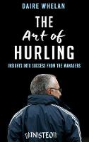 Cover for The Art of Hurling:  by Daire Whelan