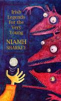 Cover for Irish Legends for the Very Young by Niamh Sharkey