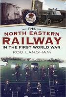 Cover for The North Eastern Railway in the First World War by Rob Langham