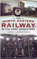 Cover for North Eastern Railway in the First World War by Rob Langham