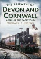 Cover for The Railways of Devon and Cornwall Around the Early 1960s by Michael Clemens