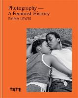 Cover for Photography - A Feminist History by Emma Lewis
