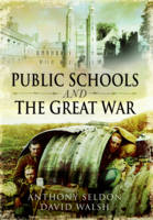 Cover for Public Schools and the Great War by Anthony Seldon, David Walsh