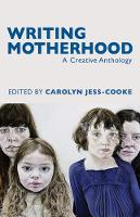 Cover for Writing Motherhood: A Creative Anthology by Carolyn Jess-Cooke
