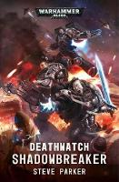 Cover for Deathwatch: Shadowbreaker by Steve Parker