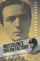 Cover for Mussolini's Dream Factory  by Stephen Gundle
