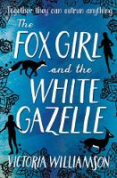 Cover for The Fox Girl and the White Gazelle by Victoria Williamson