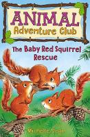 Cover for The Baby Red Squirrel Rescue (Animal Adventure Club 3) by Michelle Sloan