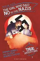 Cover for The Girl Who Said No to the Nazis Sophie Scholl and the Plot Against Hitler by Haydn Kaye