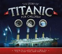 Cover for The Story of the Titanic for Children Astonishing little-known facts and details about the most famous ship in the world by Joe Fullman
