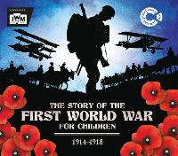 Cover for The Story of the First World War for Children (1914-1918) In association with the Imperial War Museum by John Malam