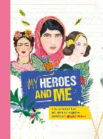 Cover for My Heroes and Me A fill-in-yourself book with advice and inspiration from history's greatest women by Anna Brett