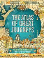 Cover for The Atlas of Great Journeys The Story of Discovery in Amazing Maps by Philip Steele