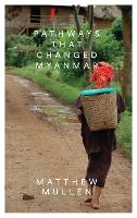 Cover for Pathways that Changed Myanmar by Matthew Mullen