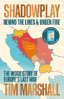Cover for Shadowplay: Behind the Lines and Under Fire The Inside Story of Europe's Last War by Tim Marshall