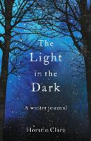 Cover for The Light in the Dark A Winter Journal by Horatio Clare