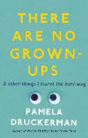 Cover for There Are No Grown-Ups  by Pamela Druckerman