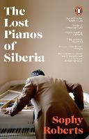 Cover for The Lost Pianos of Siberia by Sophy Roberts