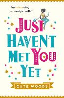 Cover for Just Haven't Met You Yet by Cate Woods