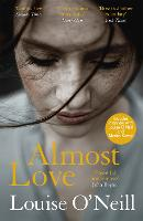 Cover for Almost Love the addictive story of obsessive love from the bestselling author of Asking for It by Louise O'Neill