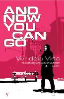 Cover for And Now You Can Go by Vendela Vida