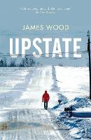 Cover for Upstate by James Wood