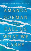 Cover for Call Us What We Carry The debut collection from the bestselling phenomenon who performed at the Presidential Inauguration by Amanda Gorman