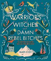 Cover for Warriors and Witches and Damn Rebel Bitches  by Mairi Kidd