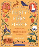 Cover for Feisty and Fiery and Fierce  by Mairi Kidd
