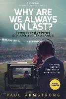 Cover for Why Are We Always On Last?  by Paul Armstrong