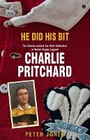 Cover for He Did his Bit - Stories Behind the Shirt Collection of Welsh Rugby Legend Charlie Pritchard, The by Peter Jones