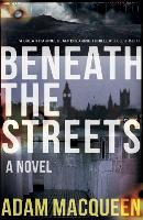 Cover for Beneath the Streets by Adam Macqueen