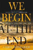 Cover for We Begin at the End Winner of the CWA Gold Dagger for Best Crime Novel 2021 by Chris Whitaker