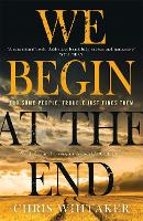 Cover for We Begin at the End Crime Novel of the Year Award Winner 2021 by Chris Whitaker