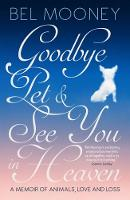 Cover for Goodbye Pet, and See You in Heaven  by Bel Mooney