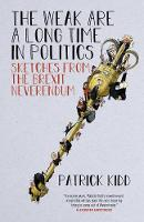 Cover for The Weak are a Long Time in Politics  by Patrick Kidd