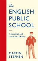Cover for The English Public School - An Irreverent and Personal History An Irreverent and Personal History by Martin Stephen
