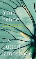 Cover for The Butterfly Lampshade by Aimee Bender