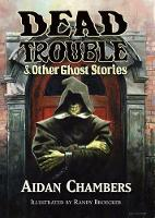 Cover for Dead Trouble & Other Ghost Stories by Aidan Chambers